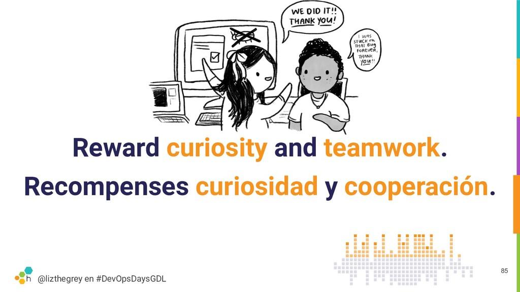 @lizthegrey en #DevOpsDaysGDL Reward curiosity ...