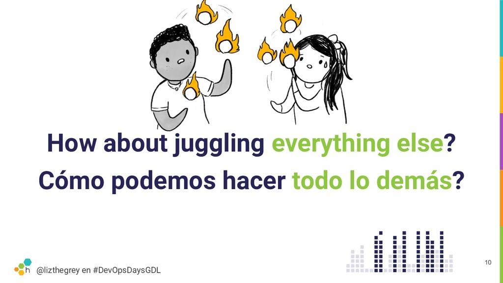 @lizthegrey en #DevOpsDaysGDL How about jugglin...