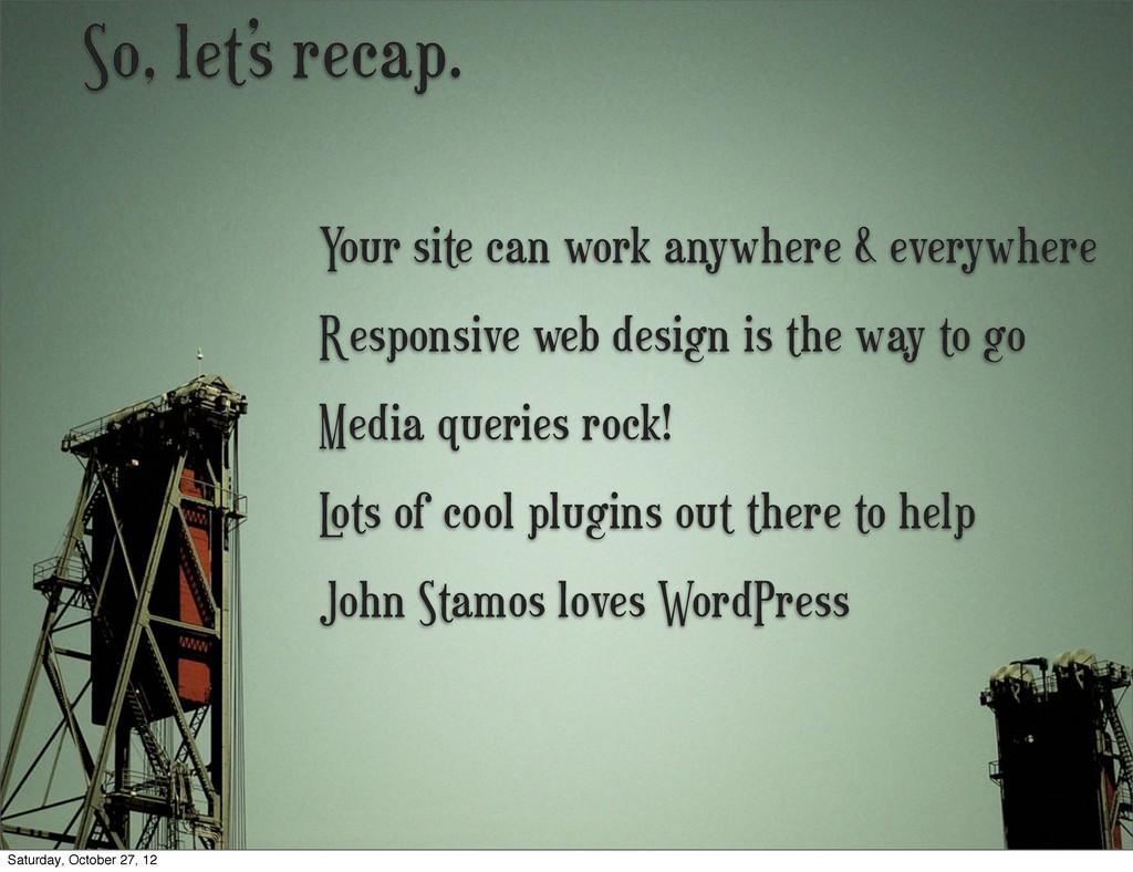 So, let's recap. Media queries rock! L ots of c...