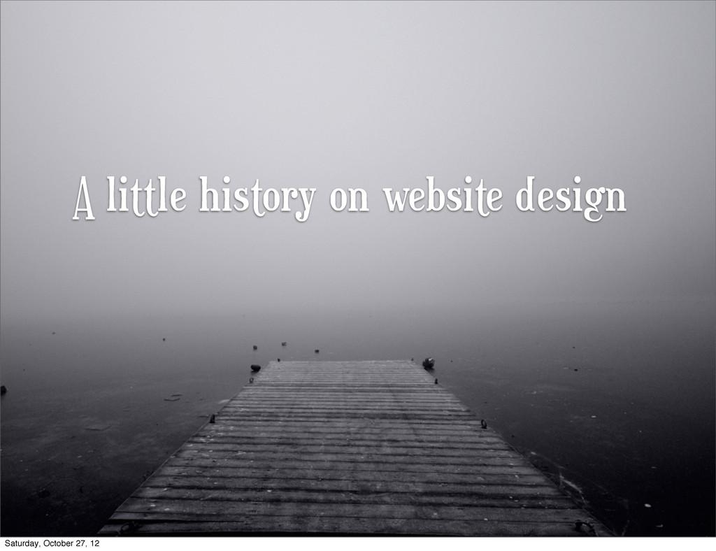 A little history on website design Saturday, Oc...