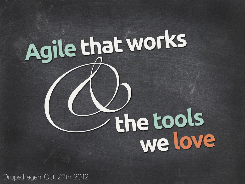 Agile that works the tools we love & Drupalha e...