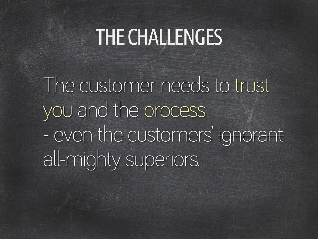 THE CHALLENGES The customer needs to trust you ...