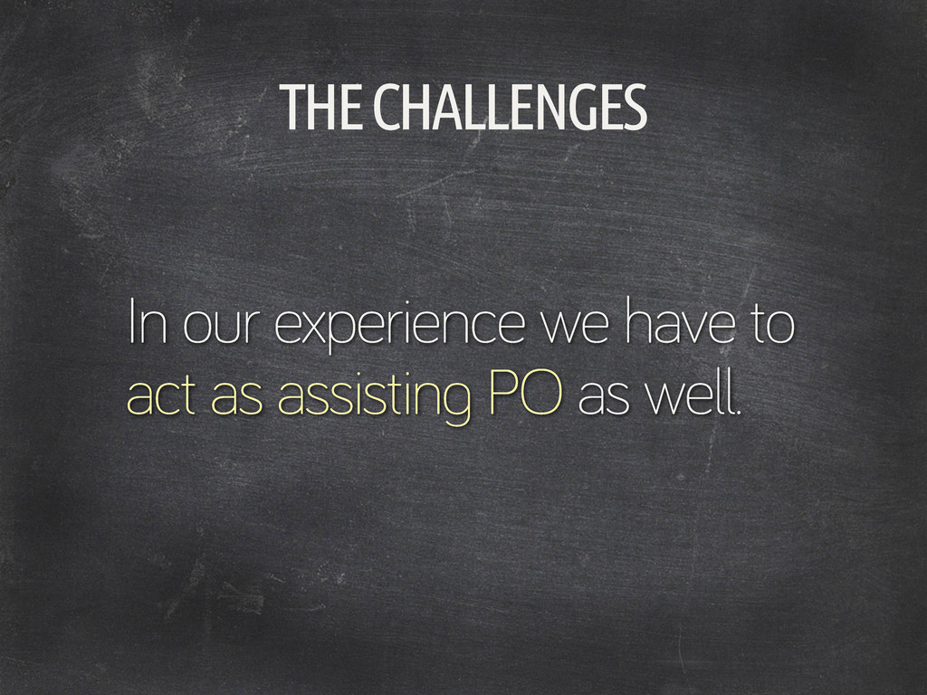 THE CHALLENGES In our experience we have to act...