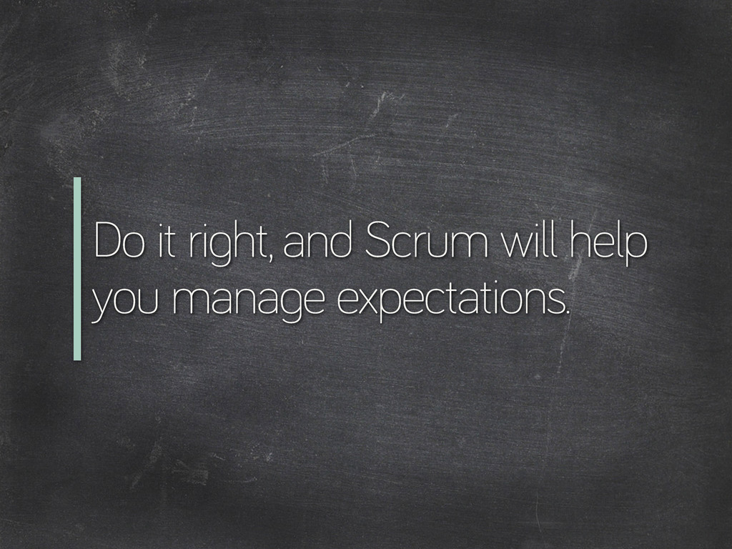 Do it ri ht, and Scrum will help you mana e exp...