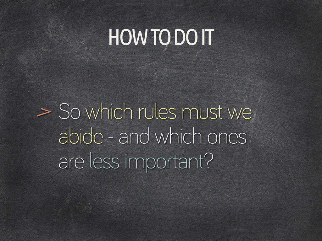 HOW TO DO IT So which rules must we abide - and...