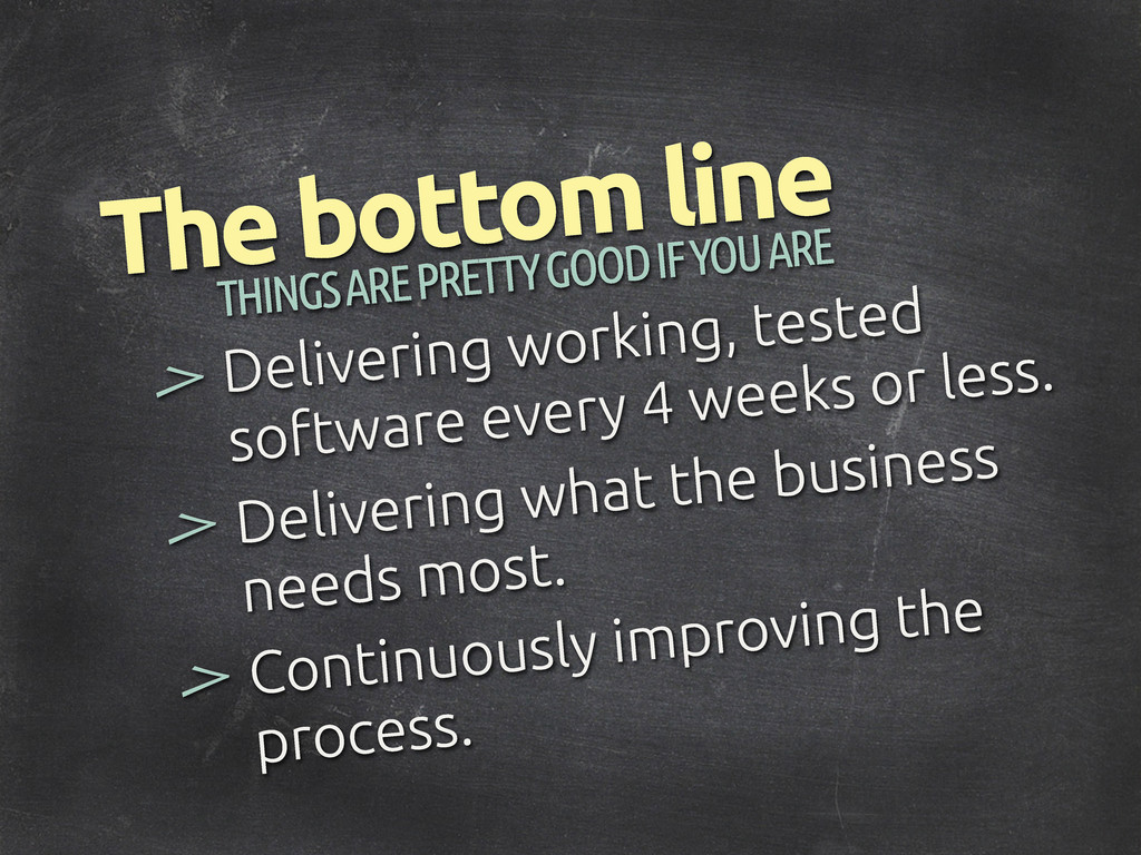 > The bottom line Delivering working, tested so...