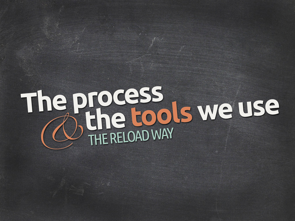 & The process THE RELOAD WAY the tools we use
