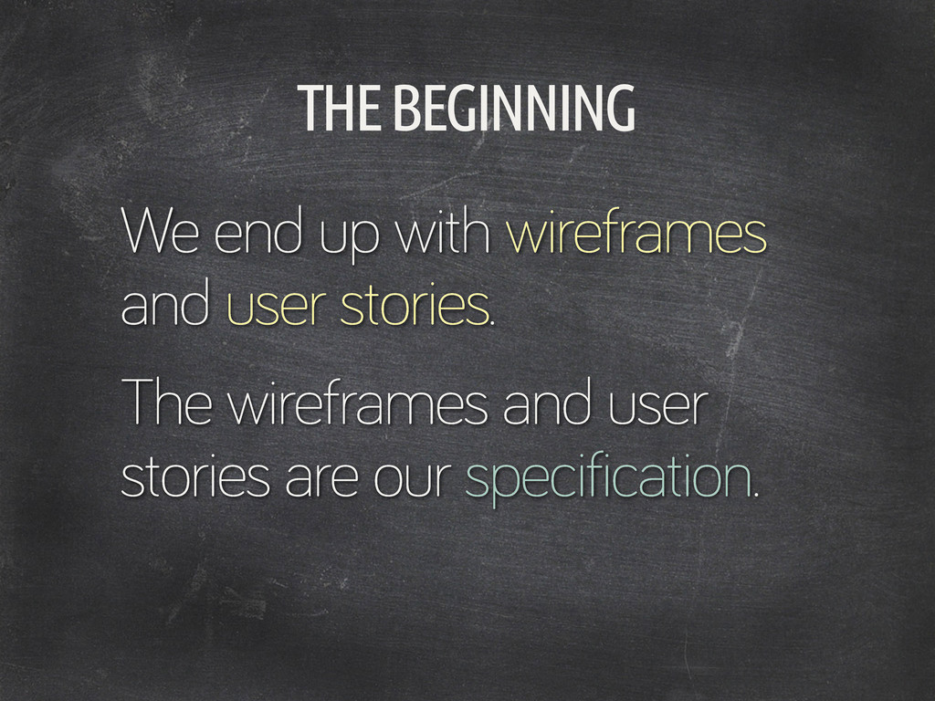 THE BEGINNING We end up with wireframes and use...
