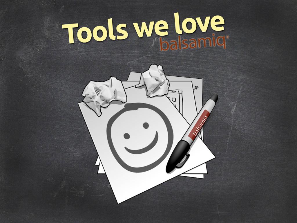 Tools we love