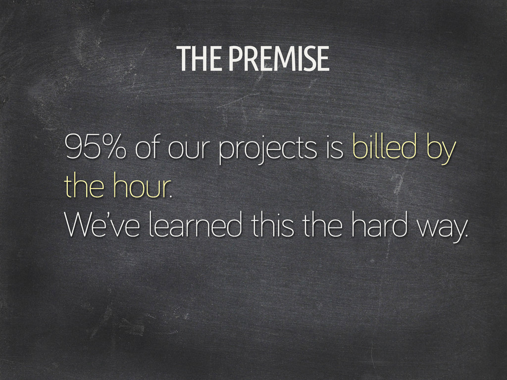 95% of our projects is billed by the hour. We'v...