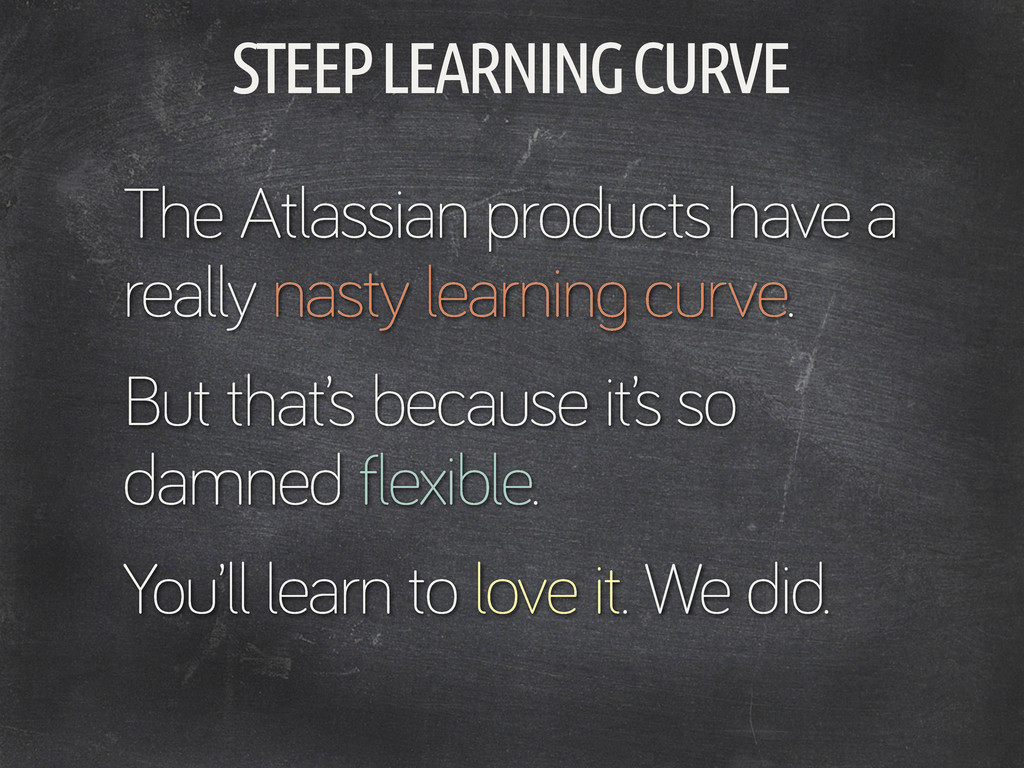 STEEP LEARNING CURVE The Atlassian products hav...
