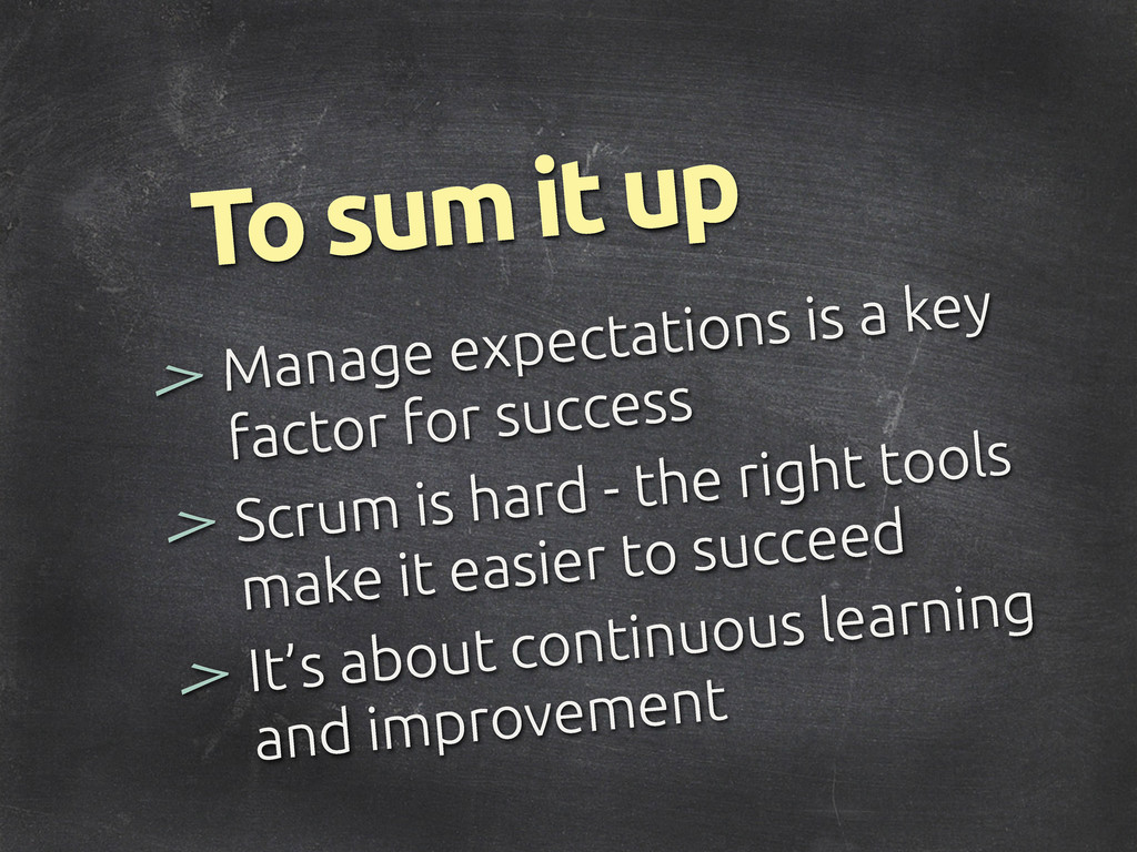 > To sum it up Manage expectations is a key fac...