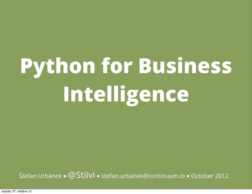 Python for Business Intelligence Štefan Urbánek...