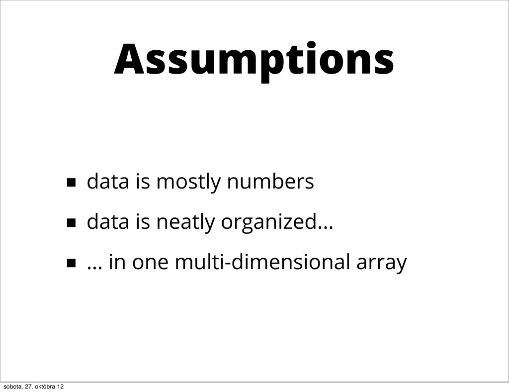 Assumptions ■ data is mostly numbers ■ data is ...