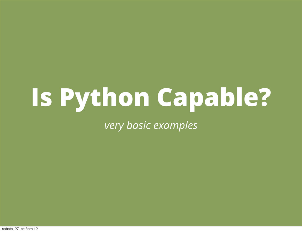 Is Python Capable? very basic examples sobota, ...