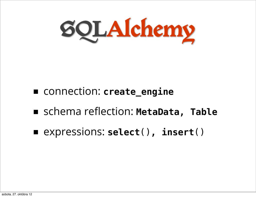■ connection: create_engine ■ schema reflection:...
