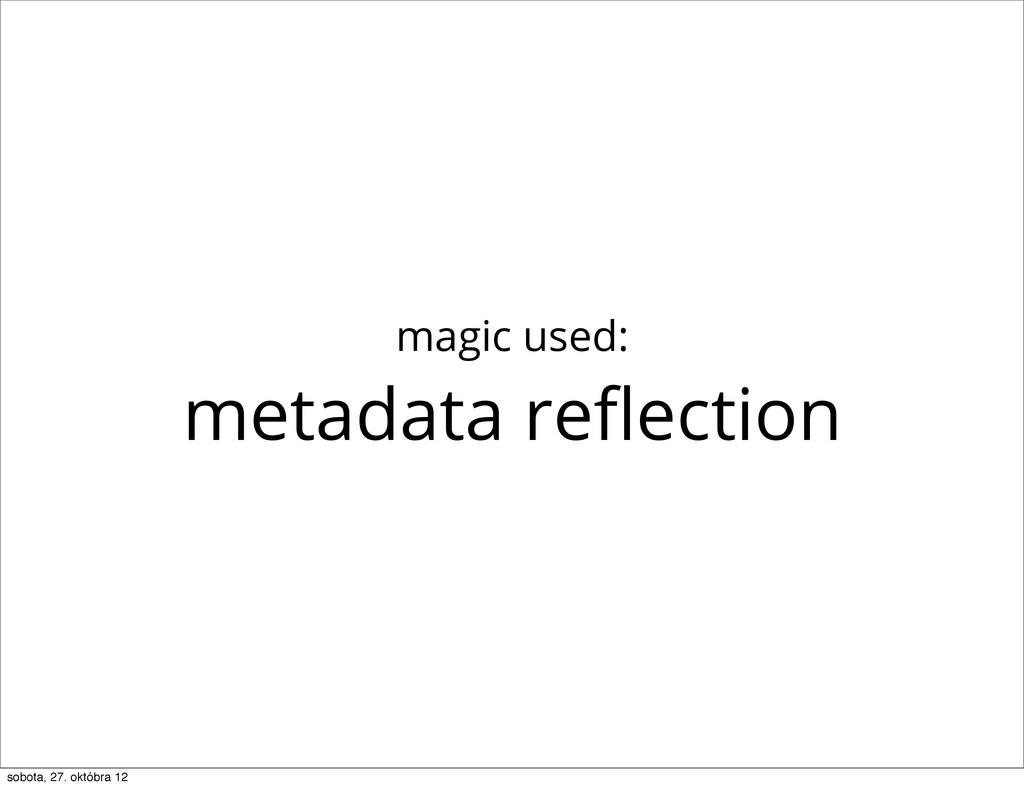 magic used: metadata reflection sobota, 27. októ...