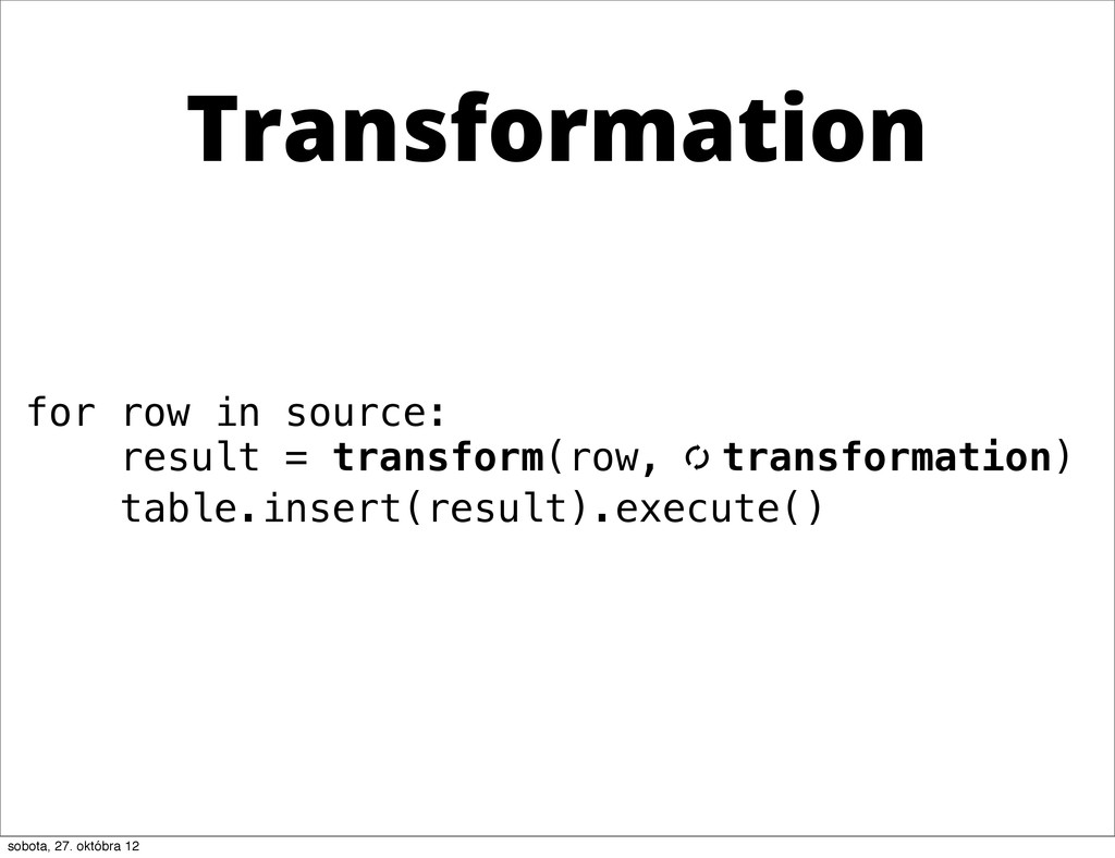 for row in source: result = transform(row, [ tr...