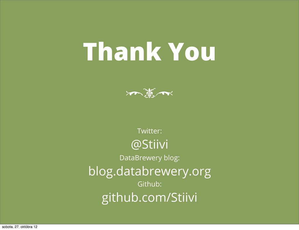 Thank You Twitter: @Stiivi DataBrewery blog: bl...