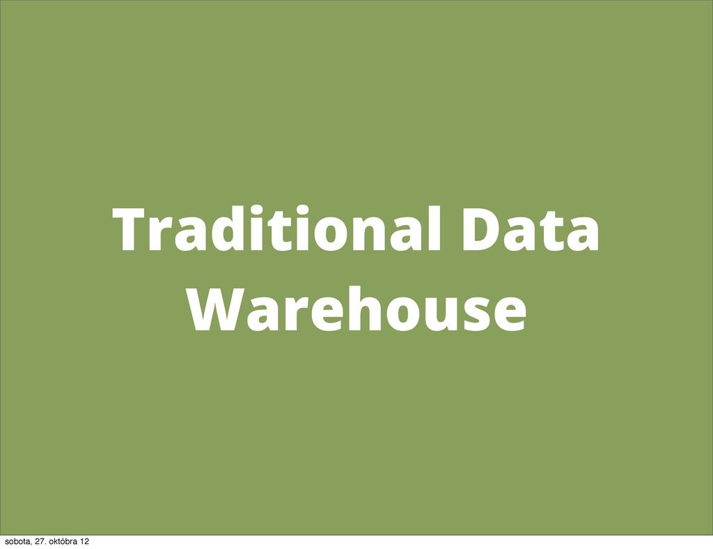 Traditional Data Warehouse sobota, 27. októbra ...