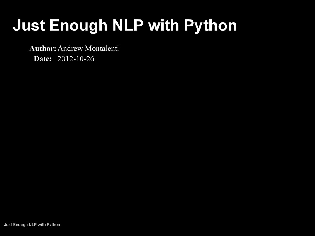 Just Enough NLP with Python Author:Andrew Monta...