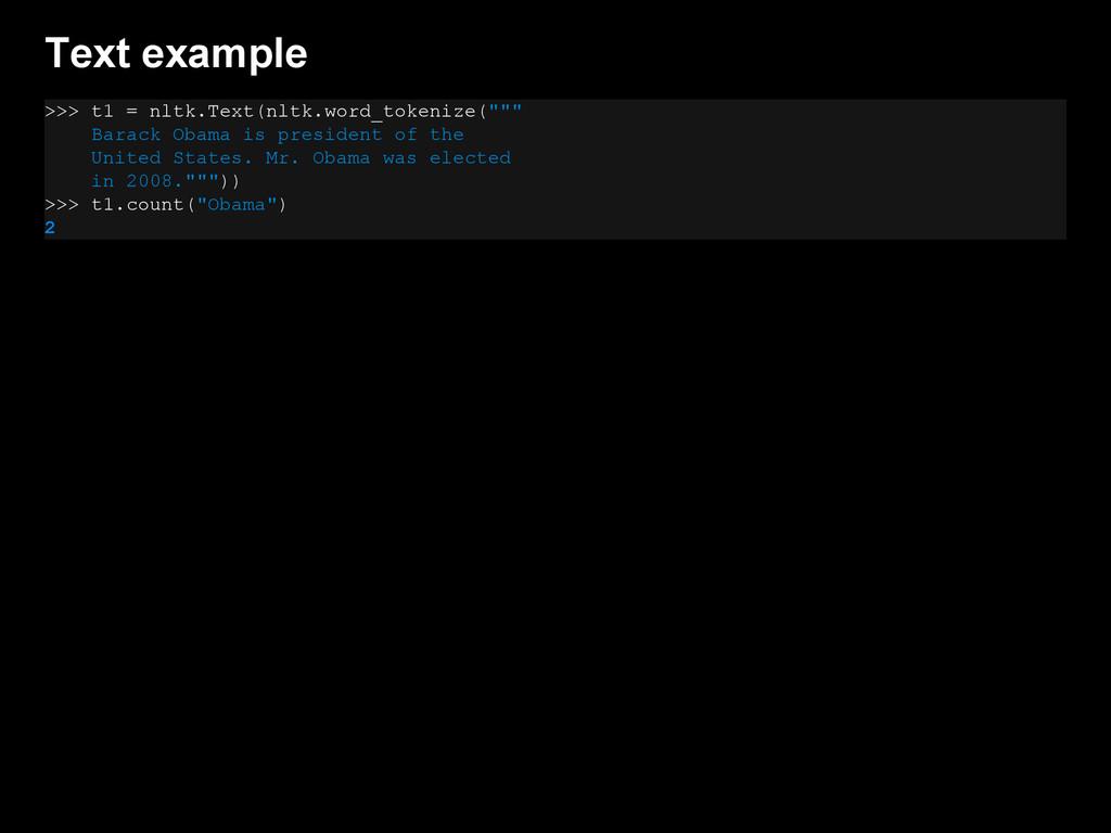 Text example >>> t1 = nltk.Text(nltk.word_token...