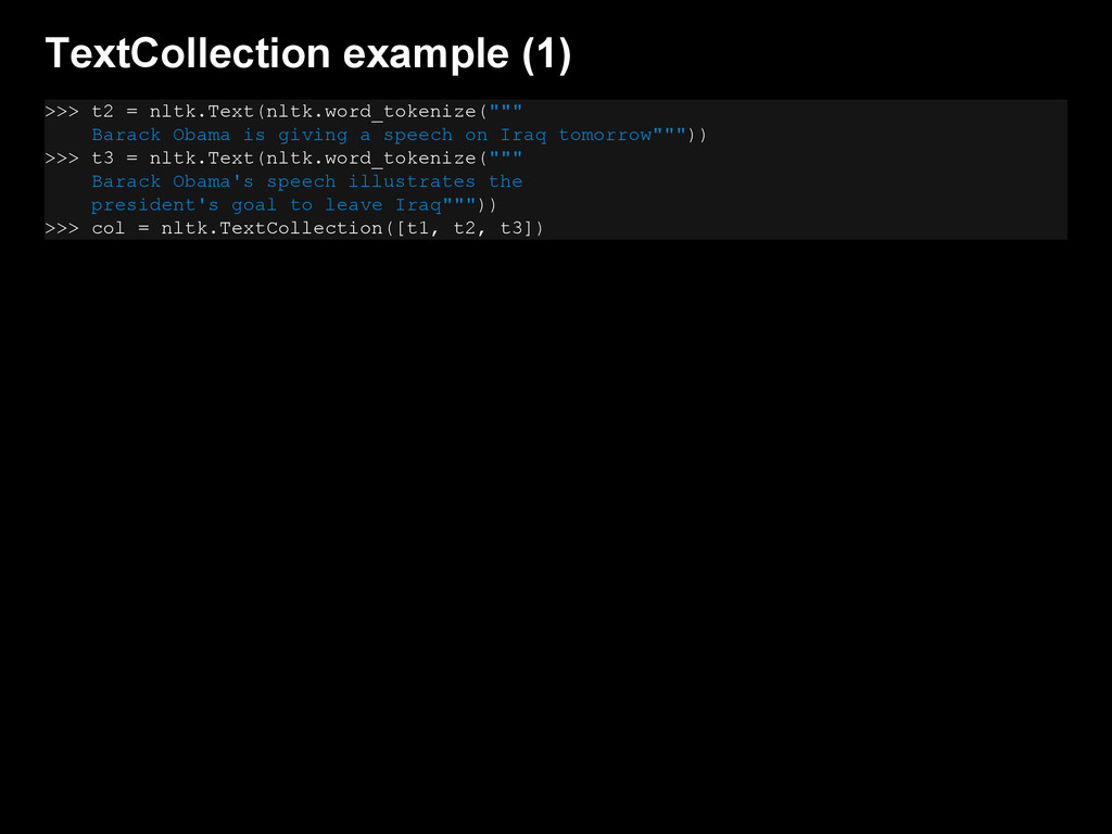 TextCollection example (1) >>> t2 = nltk.Text(n...