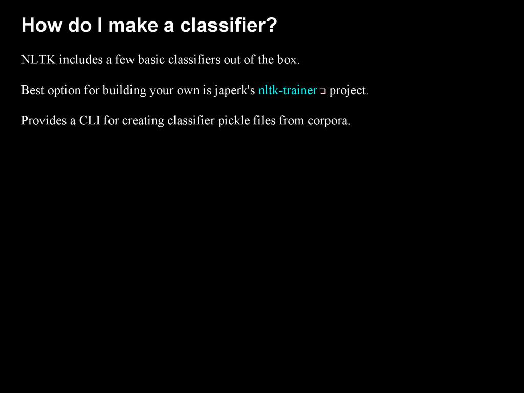 How do I make a classifier? NLTK includes a few...