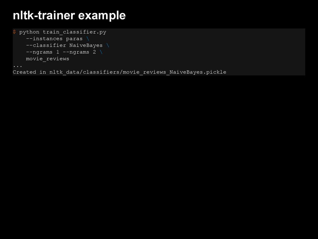 nltk-trainer example $ python train_classifier....