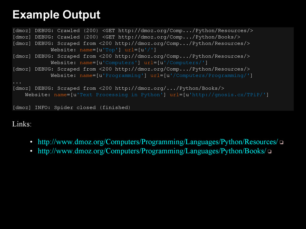 Example Output [dmoz] DEBUG: Crawled (200) <GET...