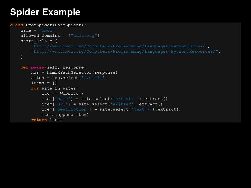 Spider Example class DmozSpider(BaseSpider): na...