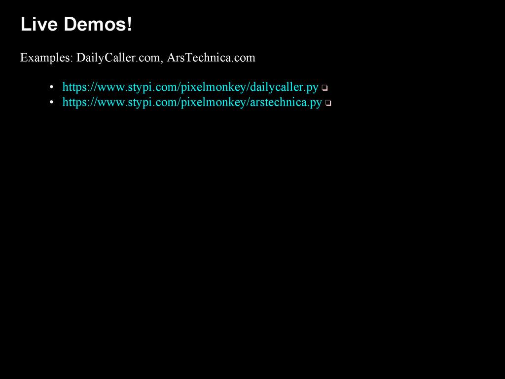 Live Demos! Examples: DailyCaller.com, ArsTechn...