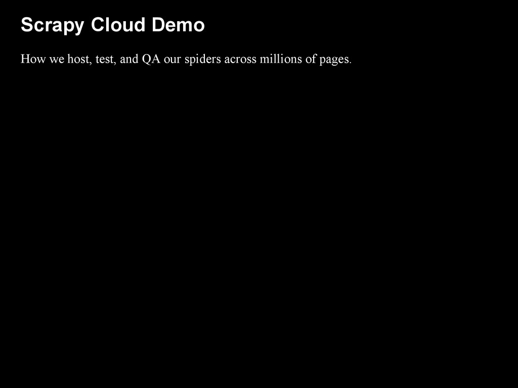 Scrapy Cloud Demo How we host, test, and QA our...