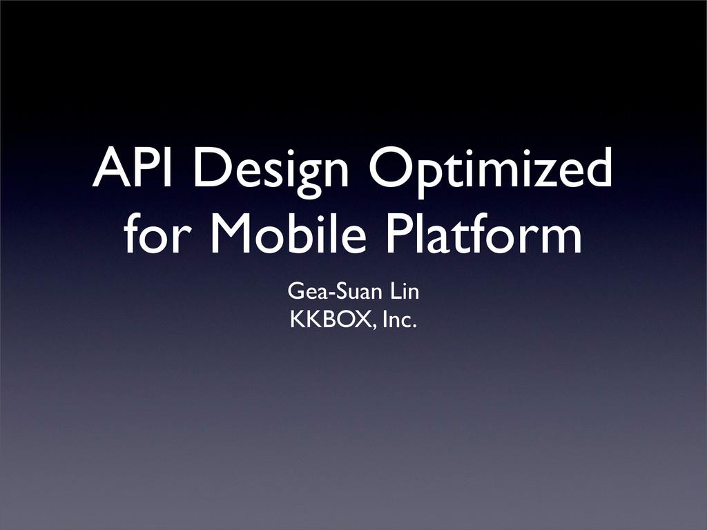 API Design Optimized for Mobile Platform Gea-Su...
