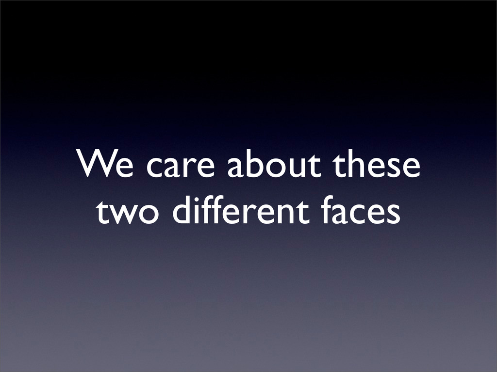 We care about these two different faces