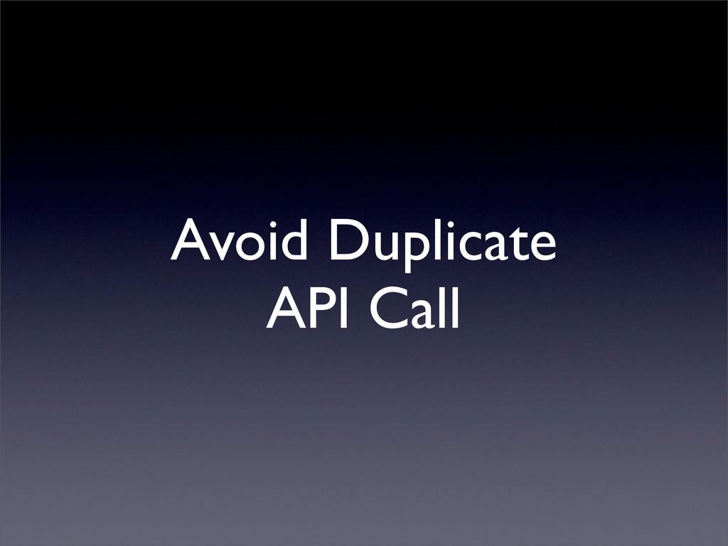 Avoid Duplicate API Call