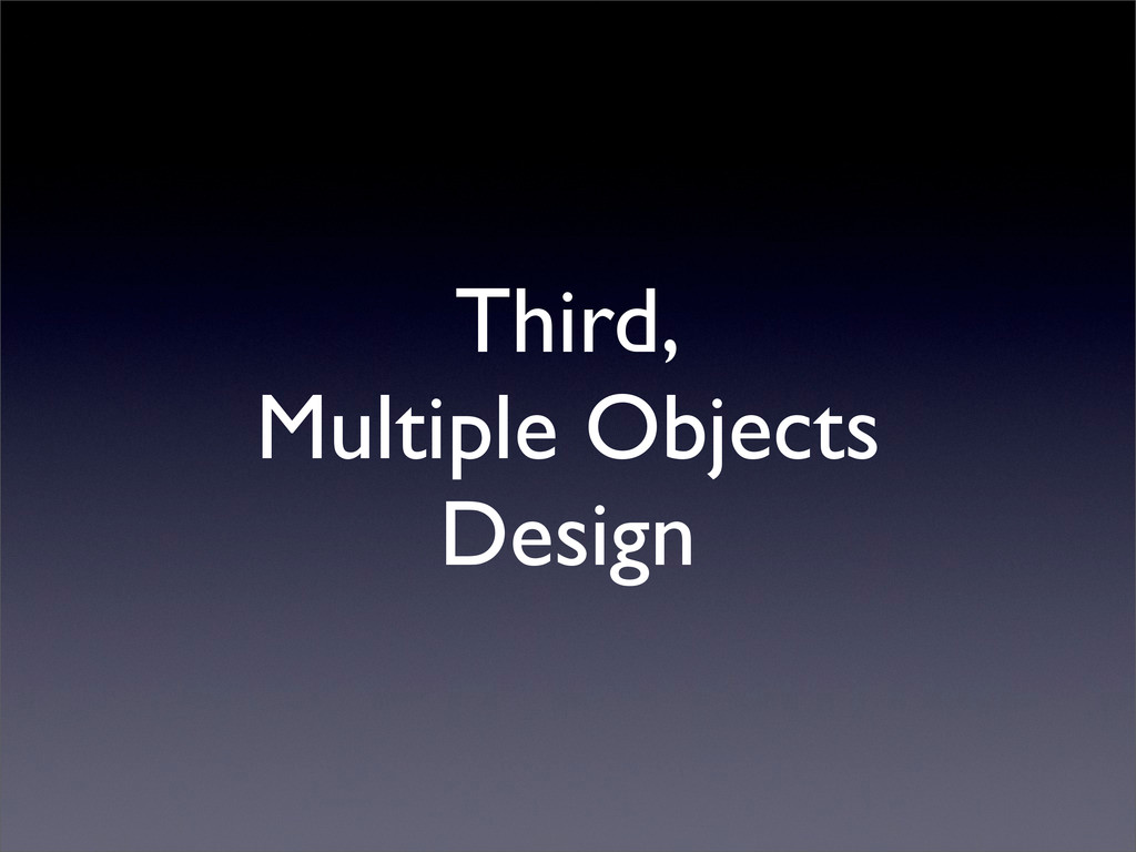 Third, Multiple Objects Design