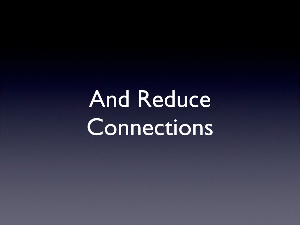 And Reduce Connections