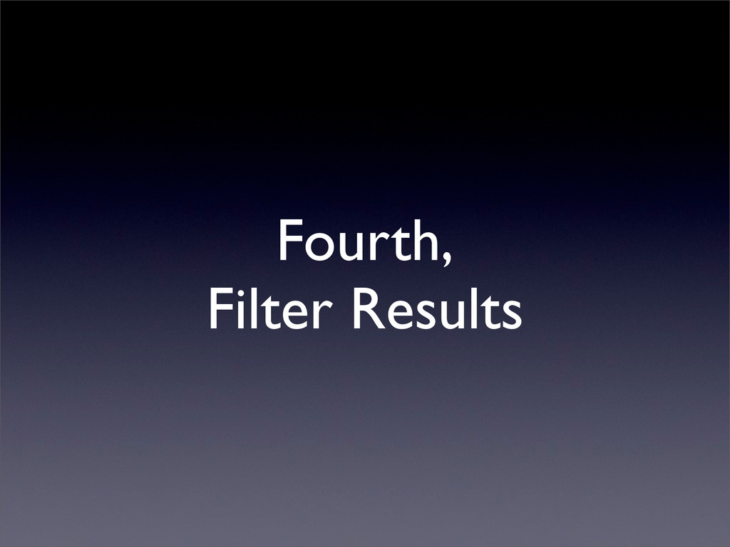 Fourth, Filter Results