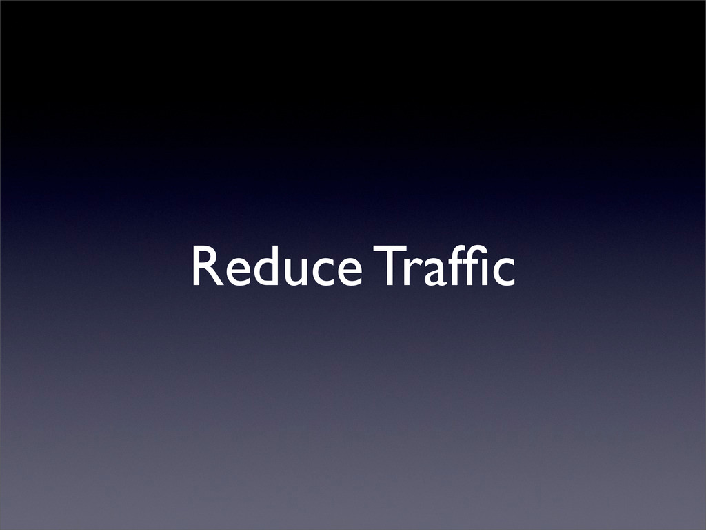 Reduce Traffic