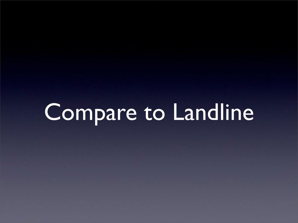 Compare to Landline