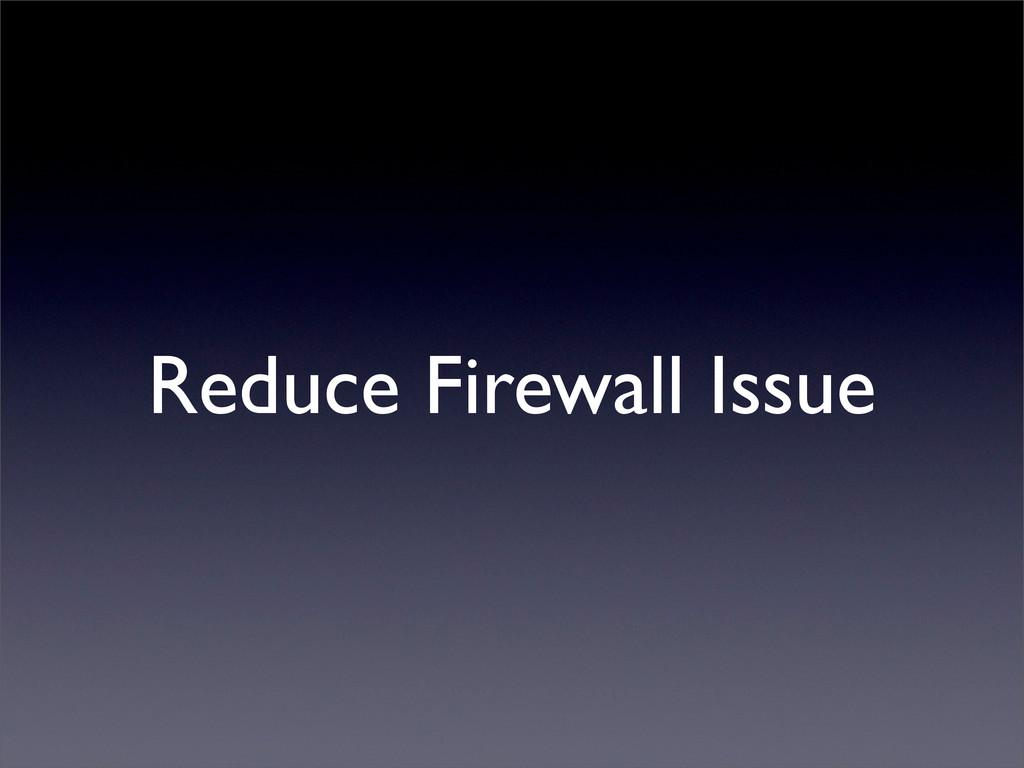 Reduce Firewall Issue