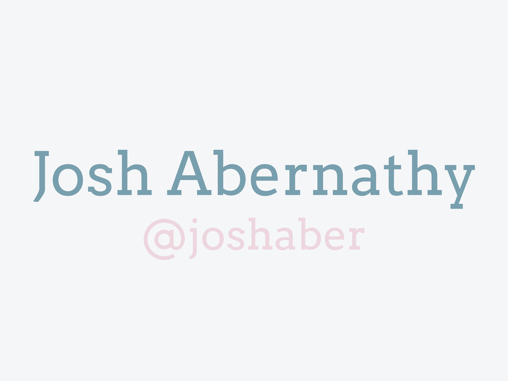 Josh Abernathy @joshaber