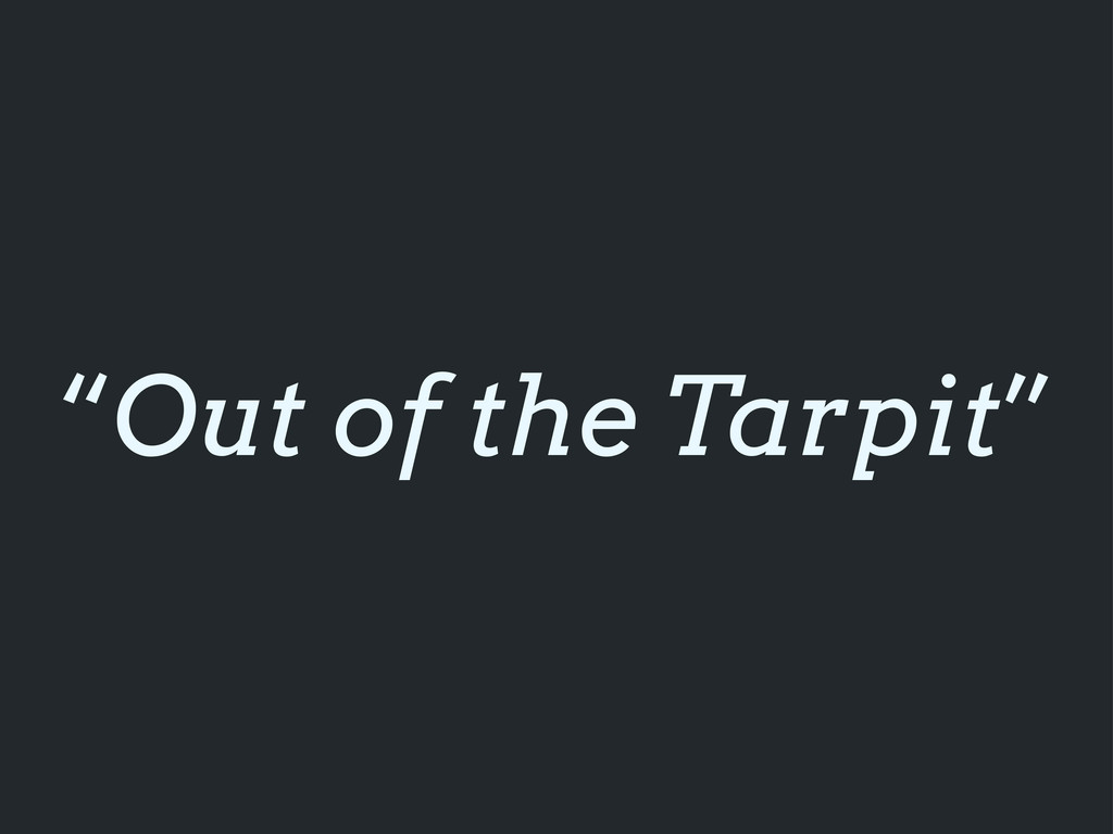 """""""Out of the Tarpit"""""""