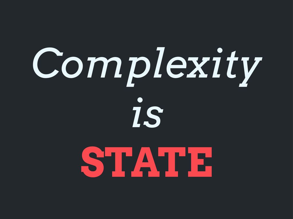 Complexity is STATE