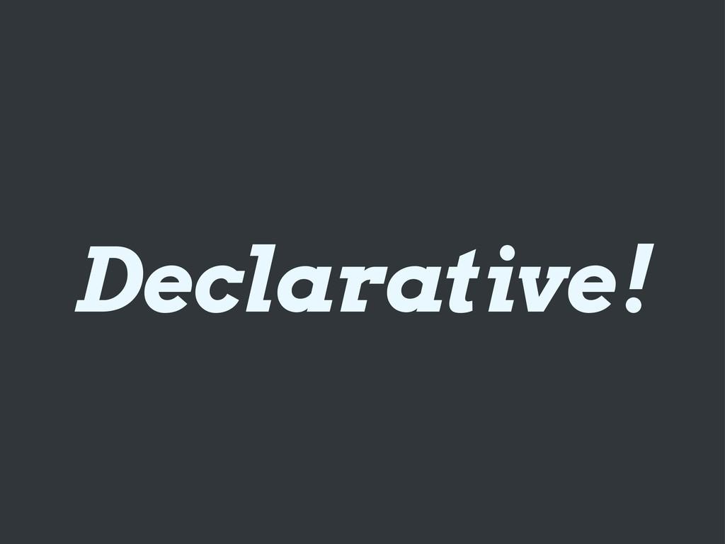 Declarative!