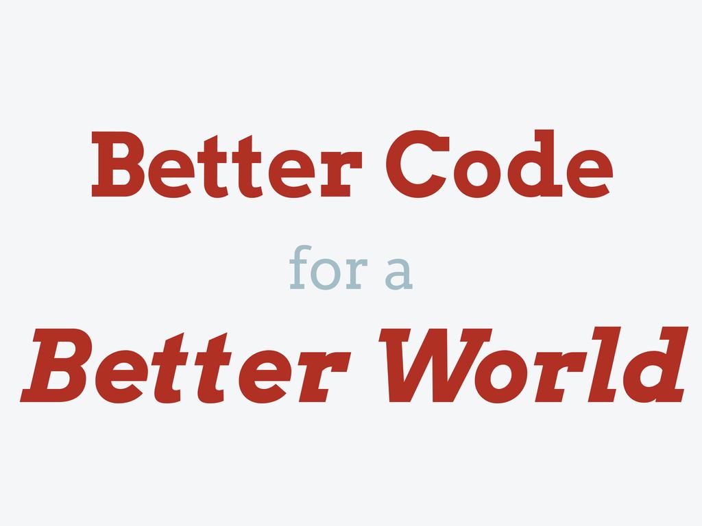 for a Better World Better Code
