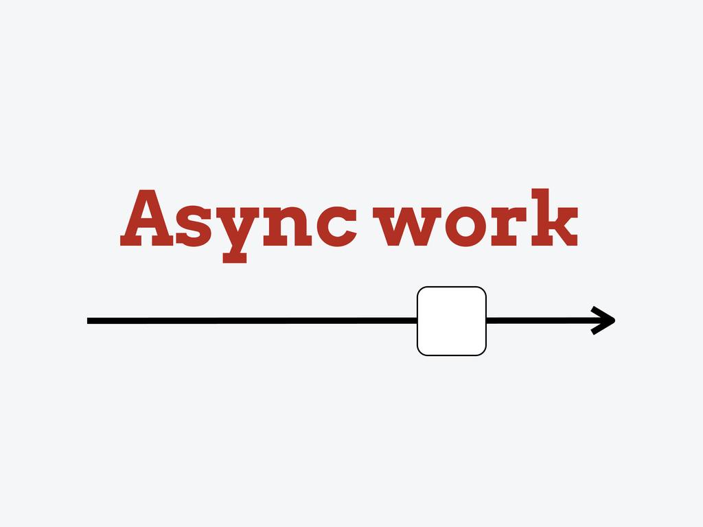 Async work