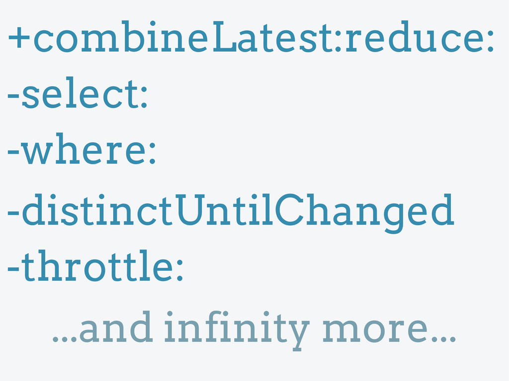 +combineLatest:reduce: -select: -where: -distin...