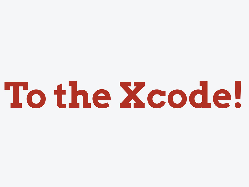 To the Xcode!
